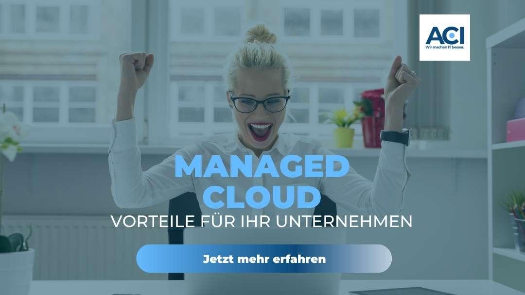 Managed Cloud – Was steckt dahinter und welche Vorteile hat es für Ihr Unternehmen?